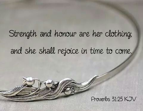 Strength and honor are her clothing; and she shall rejoice in time to come. ~ Proverbs 31:25 KJV   Proverbs 31 kjv, Proverbs, Proverbs 31