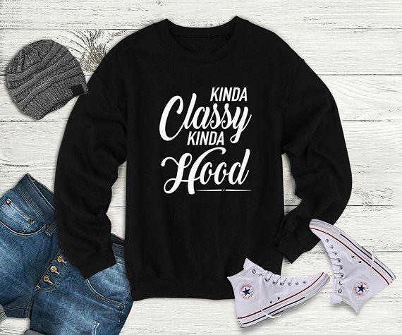 d6735a77 Kinda classy Kinda hood sweatshirt Ladies funny gifts women graphic  sweatshirt funny women sweater p