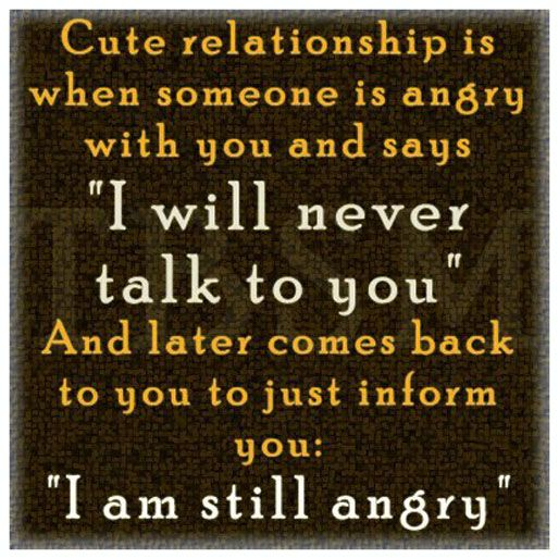 Cute Relationship Is When Someone Is Angry With You And Says I Will