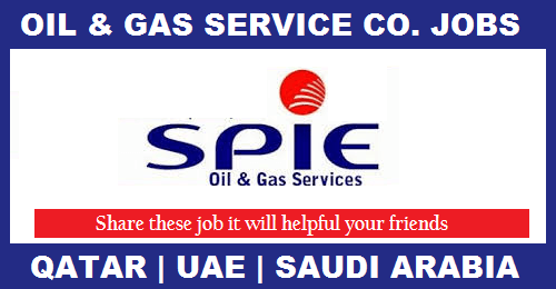 Job Vacancy At Spie Oil Gas Services In Qatar Uae Saudi Arabia And