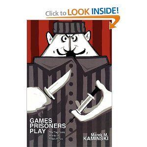 Games Prisoners Play: The Tragicomic Worlds of Polish Prison