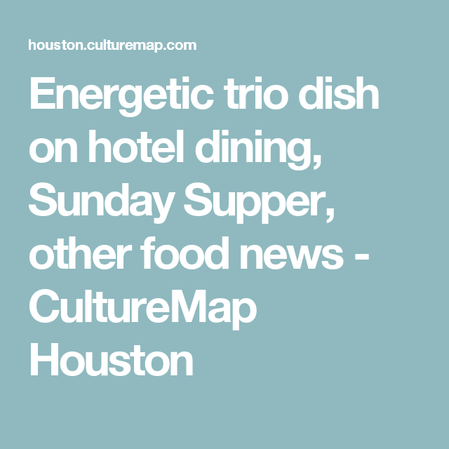 Energetic trio dish on hotel dining, Sunday Supper, other food news ...