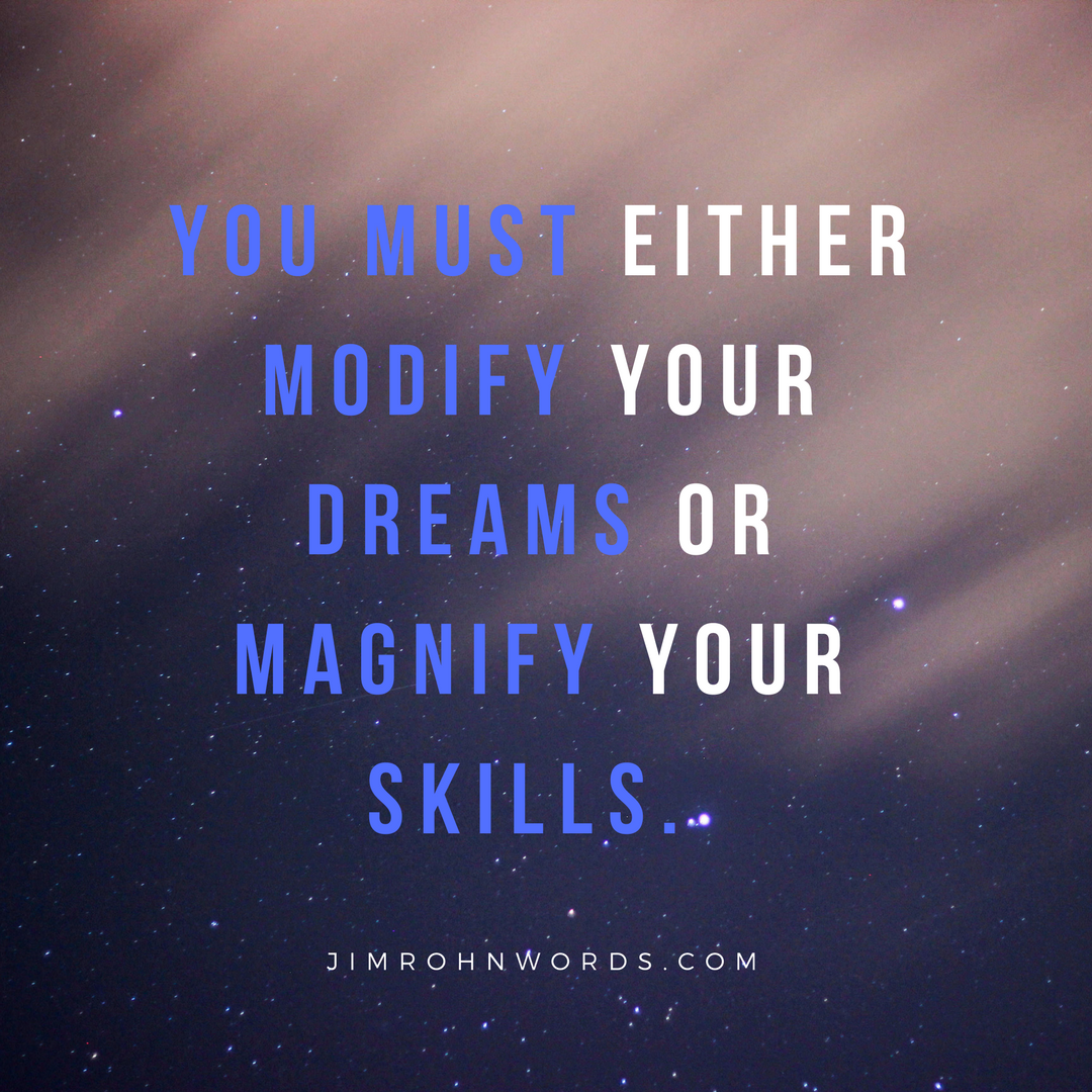Jim Rohn Quotes You Must Either Modify Your Dreams Or Magnify Your Skillsjim Rohn