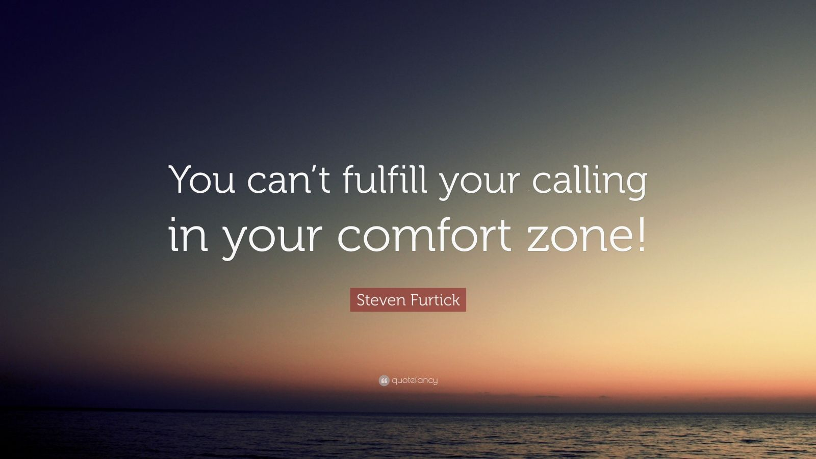 Steven Furtick Quote You Can T Fulfill Your Calling In Your Comfort Zone Steven Furtick Quotes Steven Furtick Comfort Zone Quotes