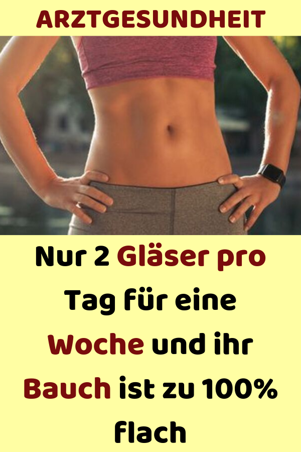 Nur 2 Gläser pro Tag für eine Woche und ihr Magen ist 100% flach