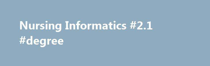 Nursing Informatics #21 #degree http\/\/degreeremmont\/nursing - 2 1 degree