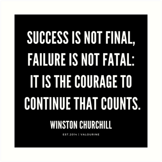 Success Is Not Final Failure Is Not Fatal It Is The Courage To Continue That Counts Winston Wisdom Quotes Funny Churchill Quotes Winston Churchill Quotes