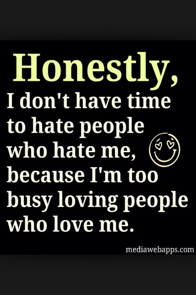 Love Me Or Hate Me Quotes If You Hate Me That's Fine But I Don't Have Time For It Of You