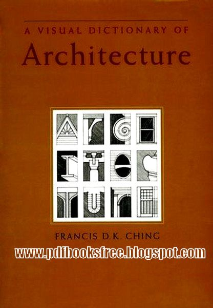 A Visual Dictionary Of Architecture By Francis D K Ching With