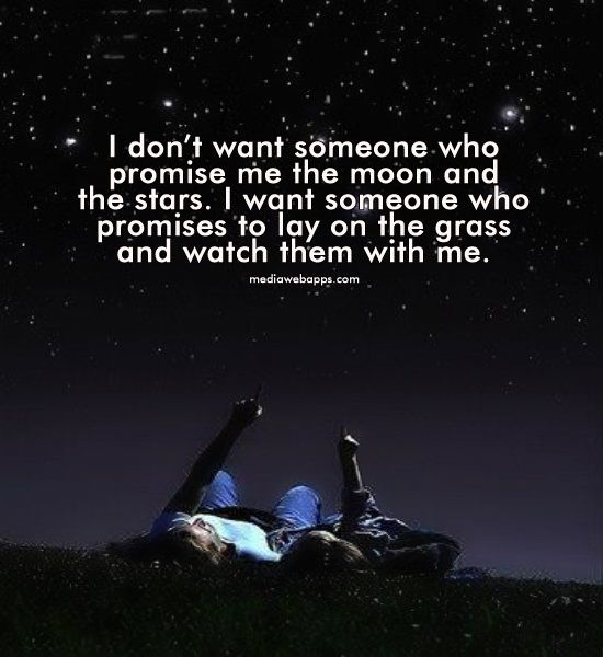 I Dont Want Someone Who Promises Me The Moon And The Stars I Want