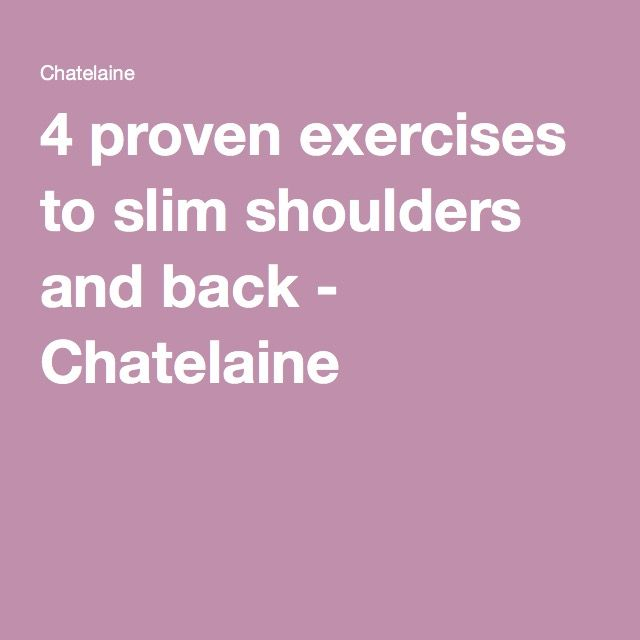 4 proven exercises to slim shoulders and back - Chatelaine