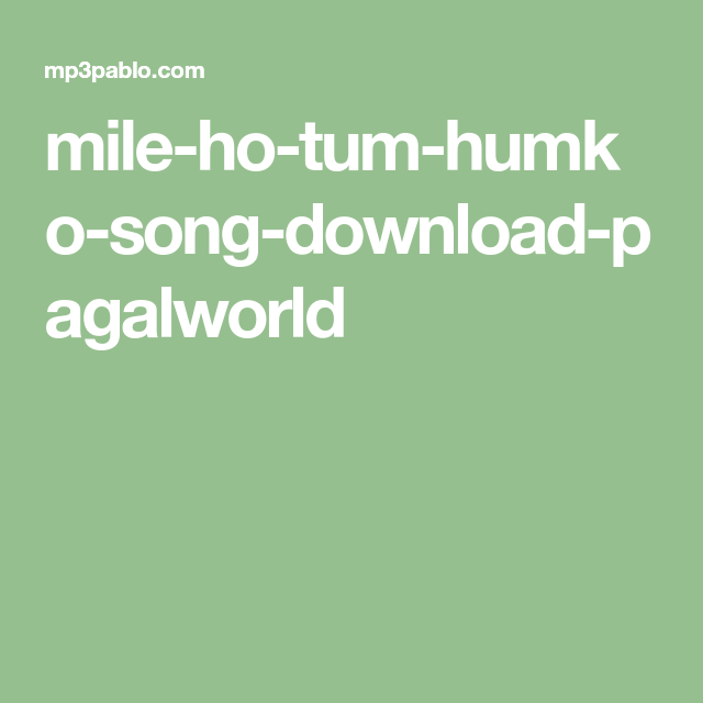 Mile Ho Tum Humko Song Download Pagalworld Mp3 Song Songs Mp3 Song Download