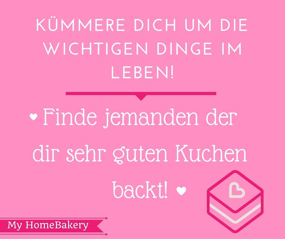 wichtigimLeben #Kuchen #Spruch #Torte MyHomeBakery Pinterest - next line küchen