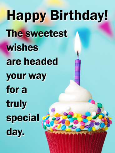 Happy Birthday The Sweetest Wishes Are Headed Your Way For A Truly Special Day