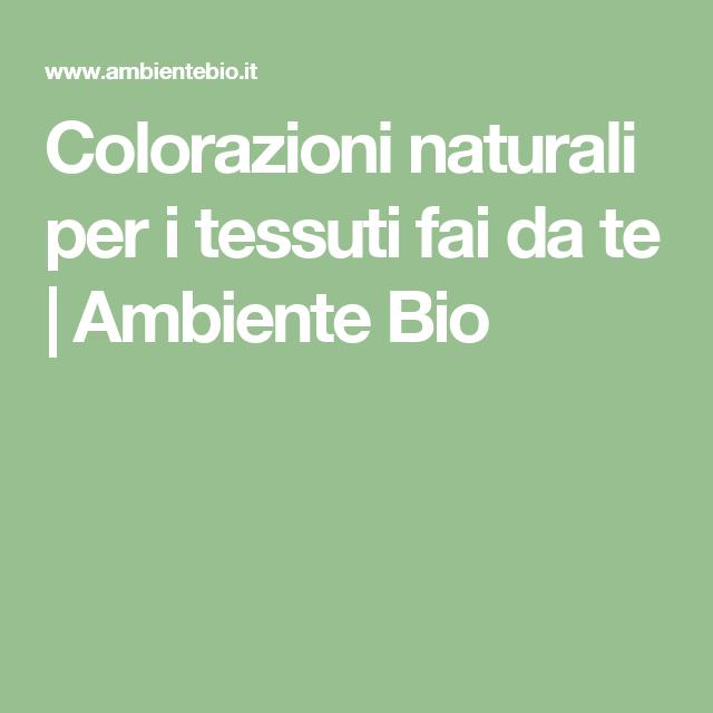 Colorazioni naturali per i tessuti fai da te | Ambiente Bio