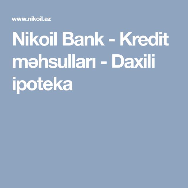 Nikoil Bank Kredit Məhsullari Daxili Ipoteka Mortgage Loans