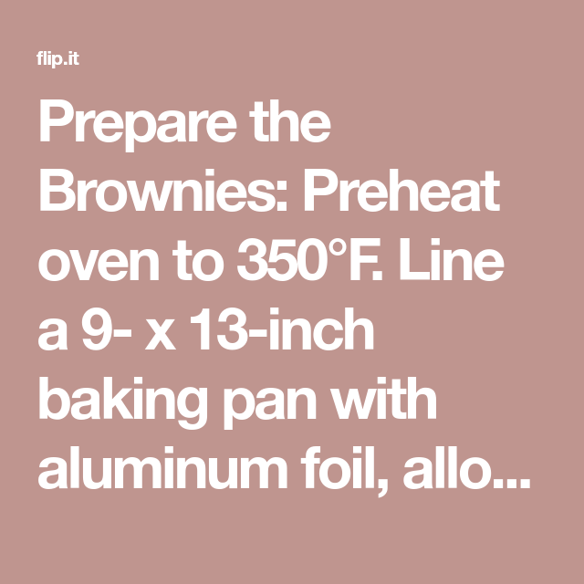 Prepare The Brownies Preheat Oven To 350 F Line A 9 X 13 Inch
