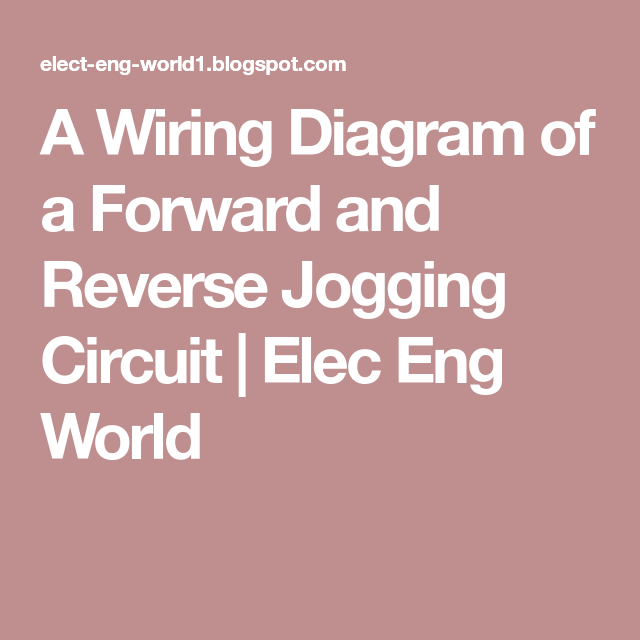 A Wiring Diagram of a Forward and Reverse Jogging Circuit ... on