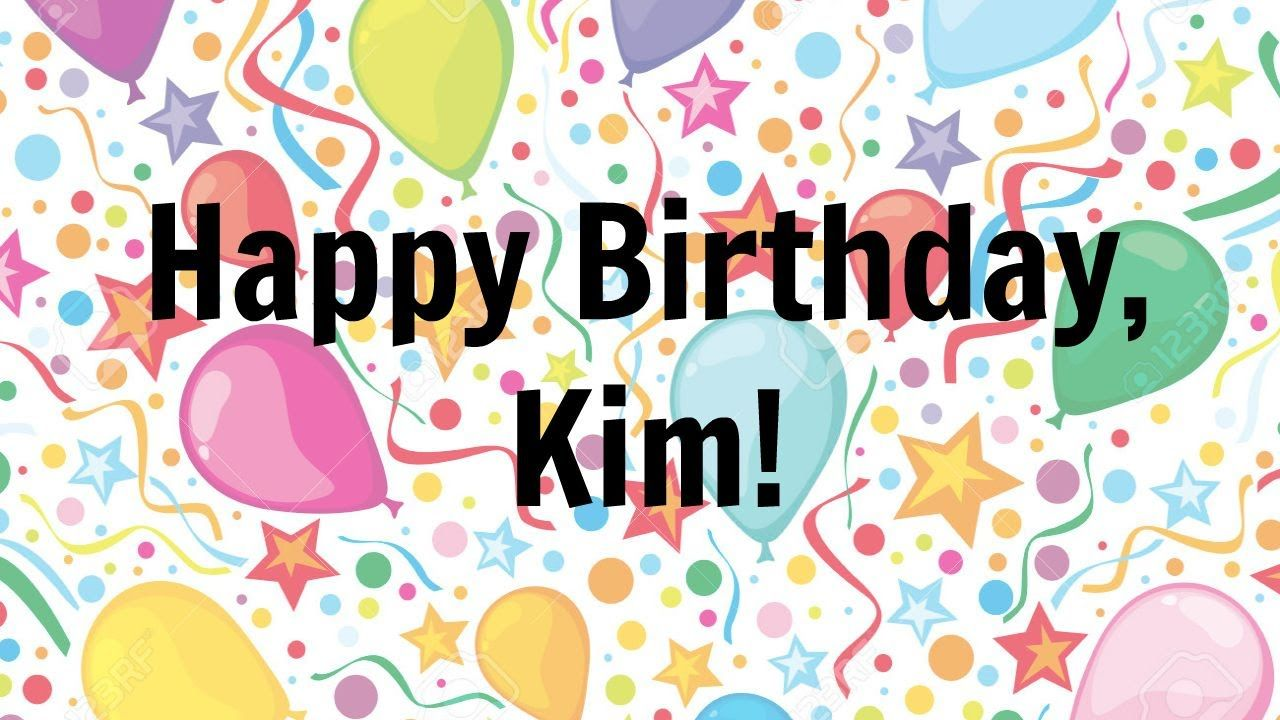 Happy Birthday Kim Happy Birthday Kim Youtube Birthday