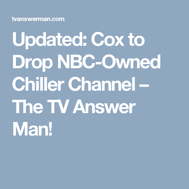 Updated: Cox to Drop NBC-Owned Chiller Channel – The TV