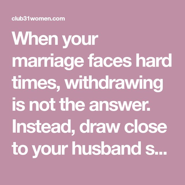 How To Draw Close To Your Husband During Hard Times