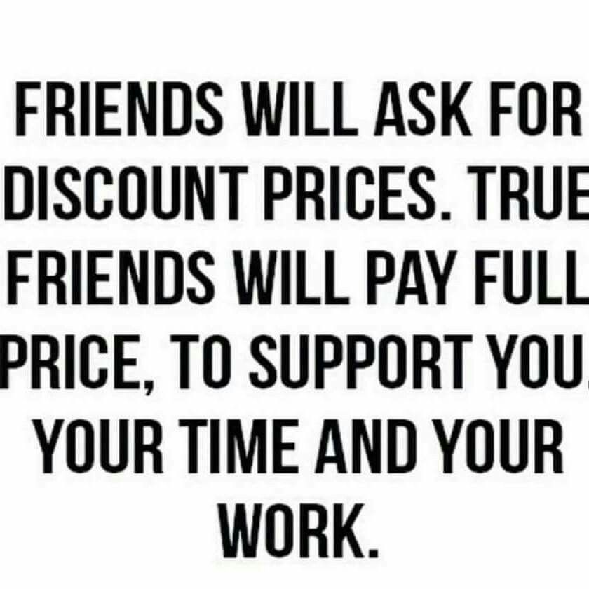 True friends will support your business. They won't ask for