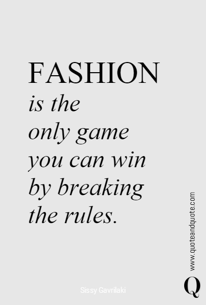 Fashion Is The Only Game You Can Win By Breaking The Rules