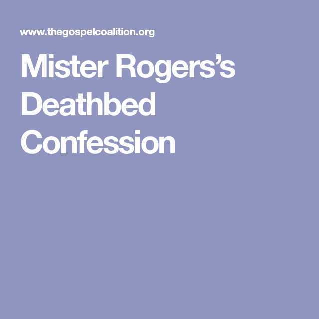 Mister Rogers's Deathbed Confession   Confessions, Words ...