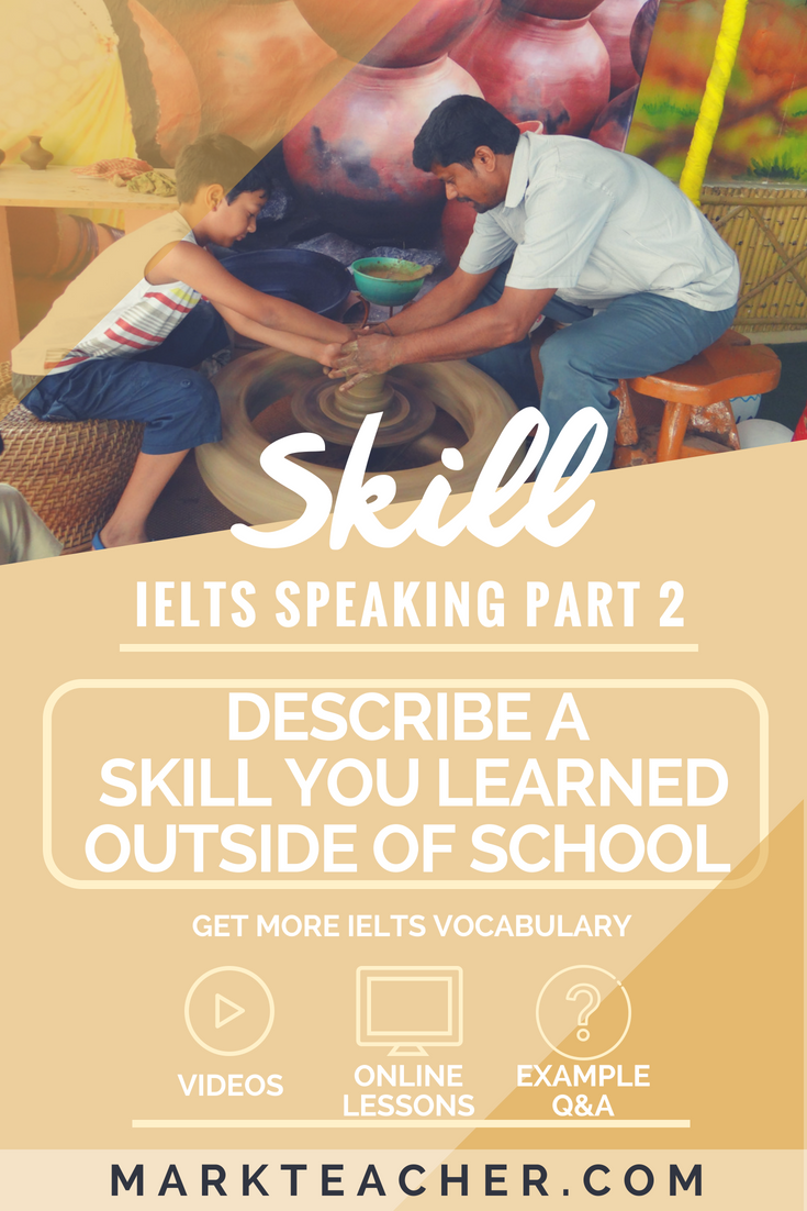 Describe A Skill You Learned Outside Of School Ielts Topic Part 2 Band 7 0 Answer Real Student Answers And Corrections For An Ielts Ielts Skills School Band