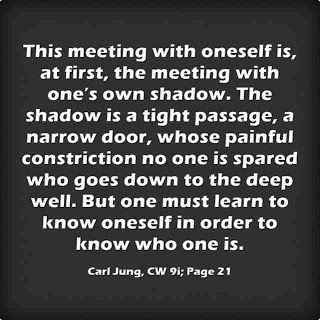 This meeting with oneself is, at first, the meeting with one's own shadow. The shadow is a tight passage, a narrow door, whose painful constriction no one is spared who goes down to the deep well. But one must learn to know oneself in order to know who one is. ~Carl Jung, Archetypes and the Collective Unconscious, vol. 9, pt. 1 p. 21