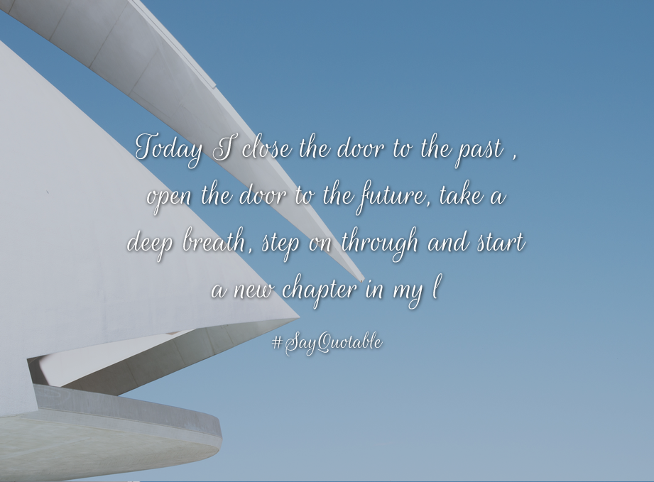 Bon Quote: Today I Close The Door To The Past , Open The Door To The Future,  Take A Deep Breath, Step On Through And Start A New Chapter In My L With  Images