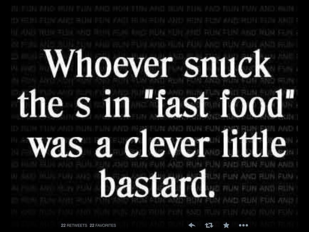 The S In Fast Food Funny Quotes Make Me Laugh Quotes