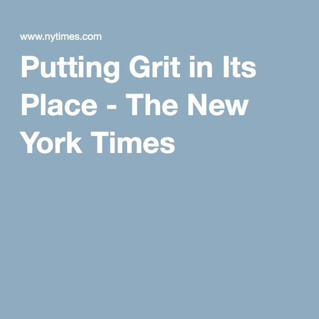 Putting Grit In Its Place >> Putting Grit In Its Place The New York Times Teaching Places