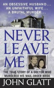 Photo of Never Leave Me: The True Story of a Doctor Who Murdered His Mail-Order Bride|Paperback