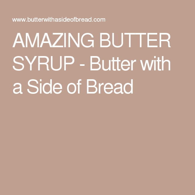 AMAZING BUTTER SYRUP - Butter with a Side of Bread