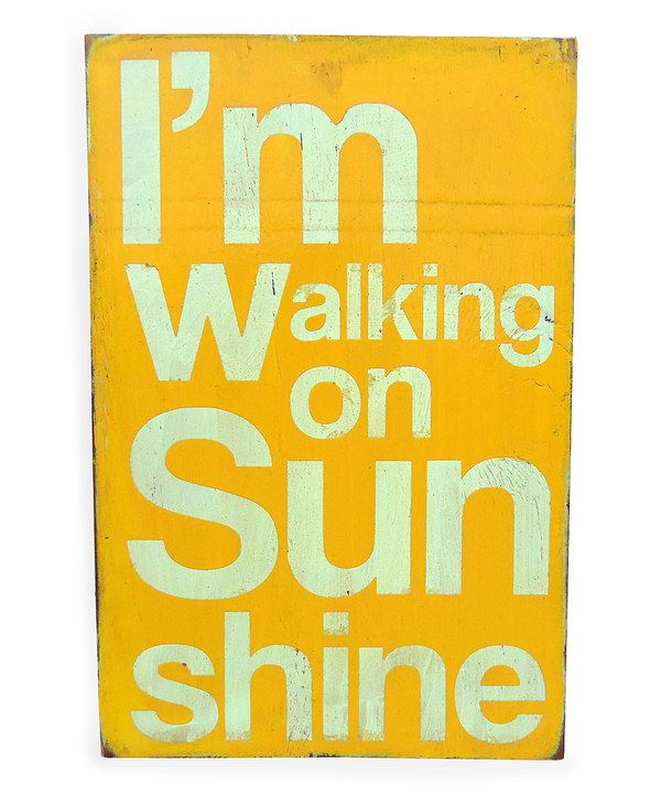 Take a look at this 'Walking on Sunshine' Wood Sign on zulily today!