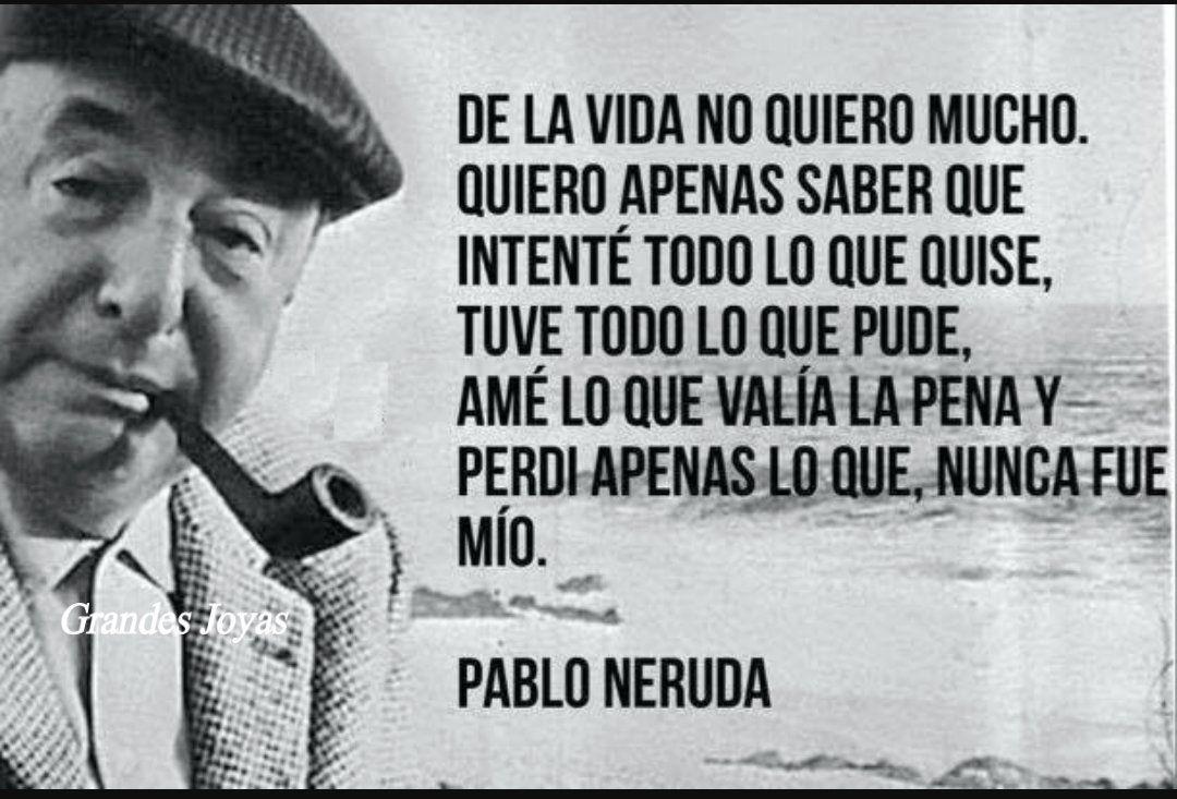 43 Años Sin La Poesía De Neruda La Razón Pablo Neruda Positive Quotes Quotes