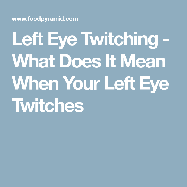 Left Eye Twitching - What Does It Mean When Your Left Eye