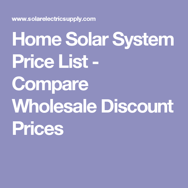 Home Solar System Price List - Compare Wholesale Discount Prices