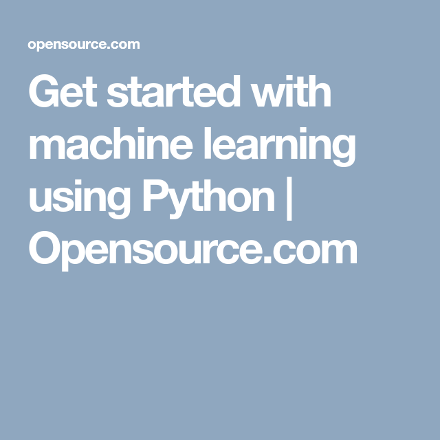 Get Started With Machine Learning Using Python Opensource Com Machine Learning Using Python Machine Learning Machine Learning Deep Learning