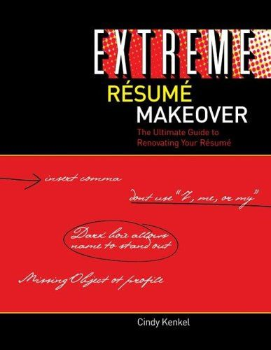 Extreme Résumé Makeover book, samples of resumes that are - resumes etc