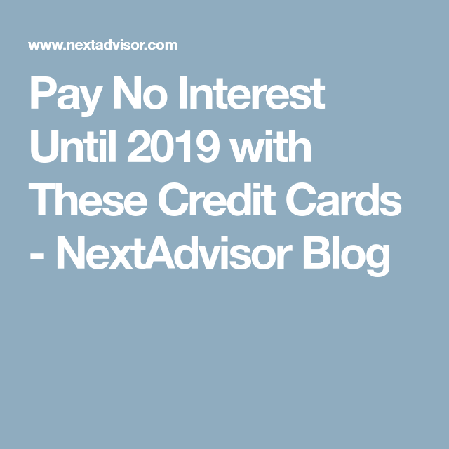 Pay No Credit Card Interest Until 2020