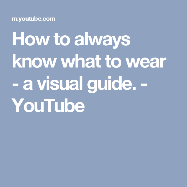 How to always know what to wear - a visual guide. - YouTube