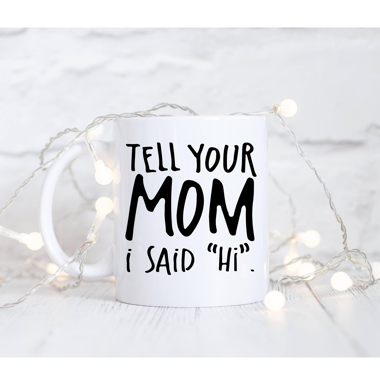 Tell Your Mom I Said Hi Mug, Your Mom Joke, Funny Mug