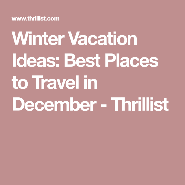 The Best Places For A Killer Cheap Trip This Winter Vacation Ideas
