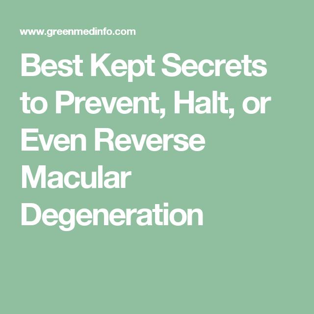 Best Kept Secrets to Prevent, Halt, or Even Reverse Macular Degeneration