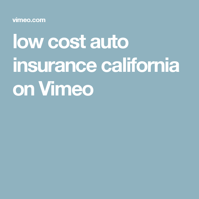 Low Cost Auto Insurance California Low Cost Auto Insurance Car Insurance California