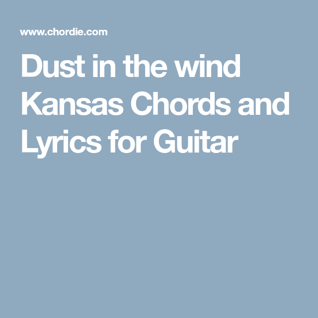 Dust in the wind Kansas Chords and Lyrics for Guitar | Songs ...