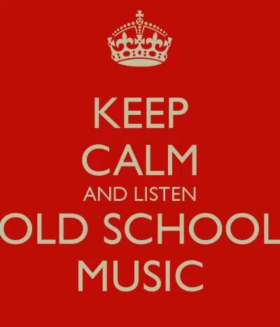 Keep Calm and Listen to Old School Music | My love of Music