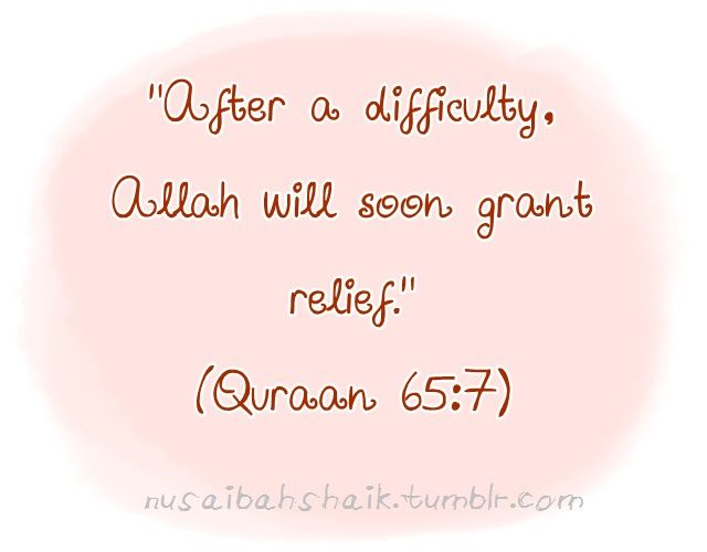 """After each difficulty, Allah will soon grant relief."" QS 65:7"